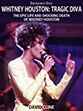 Whitney Houston: Tragic Diva The Epic Life and Shocking Death of Whitney Houston (Backpack Bios Book 1)
