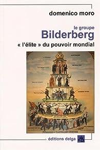 Le groupe Bilderberg : 'L'élite' du pouvoir mondial par Domenico Moro