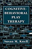 Cognitive-Behavioral Play Therapy, Susan M. Knell, 0876680899