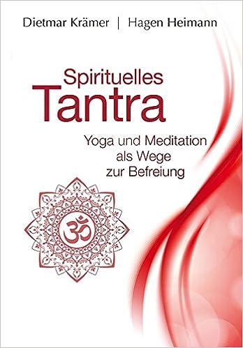 Spirituelles Tantra: Yoga und Meditation als Wege zur ...