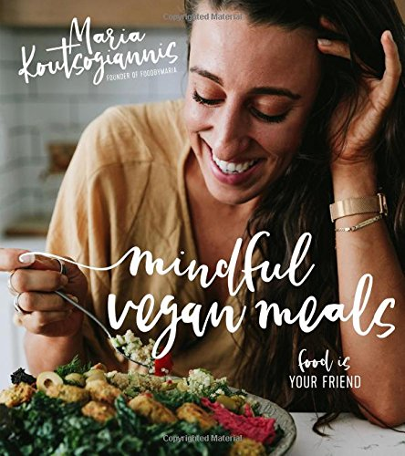 Mindful Vegan Meals: Food is Your Friend ()