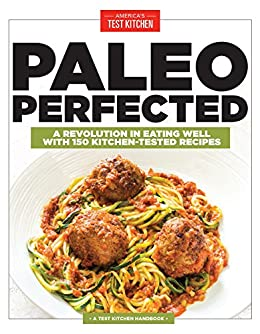 Amazon paleo perfected a revolution in eating well with 150 amazon paleo perfected a revolution in eating well with 150 kitchen tested recipes ebook americas test kitchen kindle store forumfinder Gallery