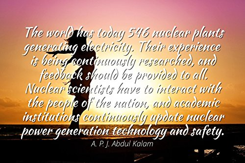 A. P. J. Abdul Kalam - Famous Quotes Laminated POSTER PRINT 24x20 - The world has today 546 nuclear plants generating electricity. Their experience is being continuously researched, and feedback shou from Home Comforts