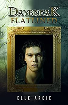 Daybreak: Flatlined: A Vampire Love Story by [Arcie, Elle]