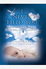 I Never Held You: Miscarriage, Grief, Healing and Recovery (Volume 1)