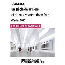 Dynamo, un siècle de lumière et de mouvement dans l'art (Paris - 2013): Les Fiches Exposition d'Universalis (French Edition)