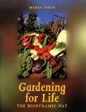 Gardening for Life: The Biodynamic Way (Art and Science)