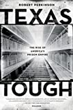 Texas Tough: The Rise of America's Prison Empire, Robert Perkinson, 0312680473
