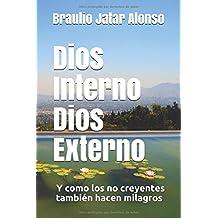 Dios Interno Dios Externo: Y como los  no creyentes también hacen milagros (Spanish Edition)