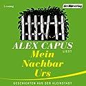 Mein Nachbar Urs: Geschichten aus der Kleinstadt Hörbuch von Alex Capus Gesprochen von: Alex Capus