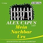 Mein Nachbar Urs: Geschichten aus der Kleinstadt   Alex Capus