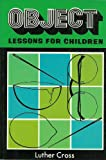Object Lessons for Children, Luther Cross, 0801023157