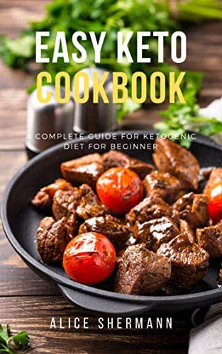 Easy Keto Cookbook: Easy-to-follow Ketogenic Diet Recipes for Beginners, Simply Keto Recipe with Cooking Tips and Nutrient Fact, Keto Bible Guidebook (Easy-to-follow recipes 1)