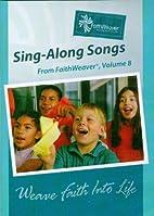 Sing-Along Songs From FaithWeaver, Volume 8…