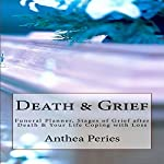 Death & Grief: Funeral Planner, Stages of Grief After Death & Your Life Coping with Loss | Anthea Peries