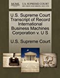 U. S. Supreme Court Transcript of Record International Business MacHines Corporation V. U S, , 1270054600