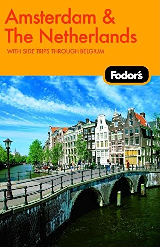 Fodor's Amsterdam & The Netherlands, 1st Edition: With Side Trips through Belgium (Travel Guide)