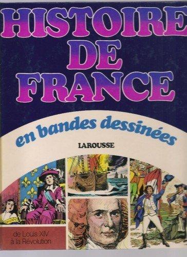 Histoire de France en bandes dessinees / de louis XIV a la revolution