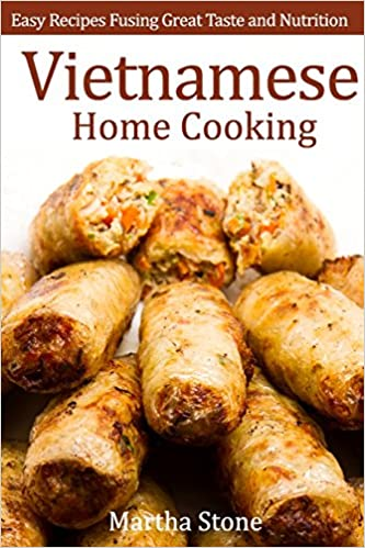 Vietnamese Home Cooking: Easy Recipes Fusing Great Taste and
