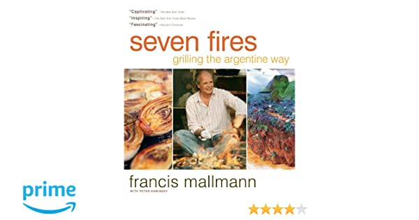 Seven Fires Grilling the Argentine Way: Amazon.es: Francis ...
