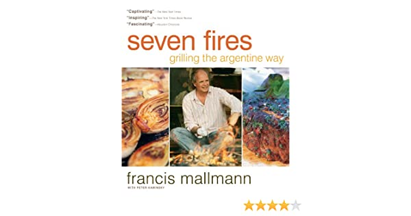 Seven Fires: Grilling the Argentine Way (English Edition) eBook: Francis Mallmann: Amazon.es: Tienda Kindle