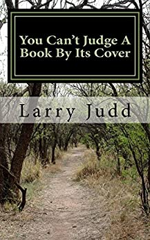 """you cannot judge a book by its cover Short story: judging a book by its cover  """"that's interesting,"""" said michael """"but you know what they say – never judge a book by its cover."""