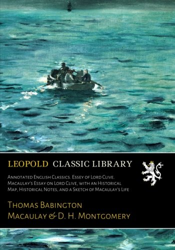 Read Online Annotated English Classics. Essey of Lord Clive. Macaulay's Essay on Lord Clive, with an Historical Map, Historical Notes, and a Sketch of Macaulay's Life PDF
