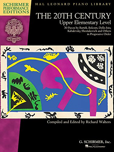 20th Century Pieces (The 20th Century - Upper Elementary Level: 30 Piano Pieces (Schirmer Performance Editions) (20th Century: Schirmer Performance Editions: Hal Leonard Piano Library))