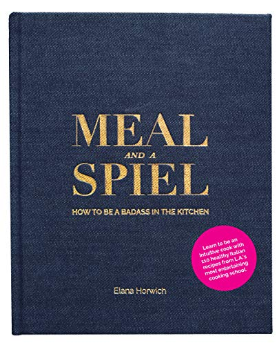 Meal and a Spiel: How to be a Badass in the Kitchen by Elana Horwich