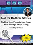 Not for Bedtime Stories Making Your Presentations Come Alive Through Story Telling by TJ Walker