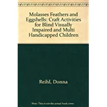 Molasses Feathers and Eggshells: Craft Activities for Blind Visually Impaired and Multi Handicapped Children