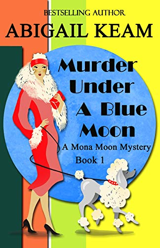 Murder Under A Blue Moon: A 1930s Mona Moon Mystery Book 1 by [Keam, Abigail]