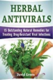Herbal Antivirals: 15 Outstanding Natural Remedies for Treating Drug-Resistant Viral Infections