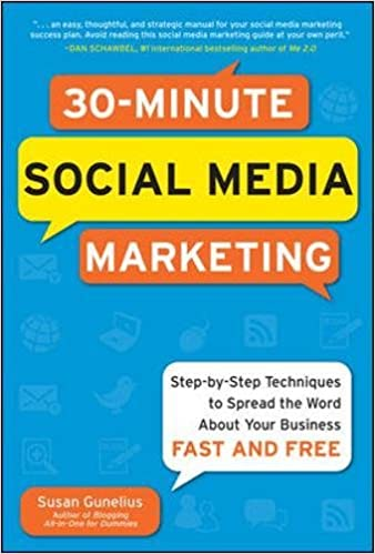 30-Minute Social Media Marketing: Step-by-step Techniques to Spread the Word About Your Business (Business Skills and Development)