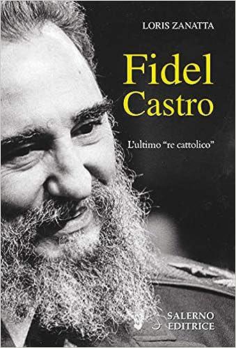 fidel Castro. L'ultimo «re cattolico