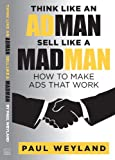 img - for Think Like An Ad Man, Sell Like A Mad Man book / textbook / text book