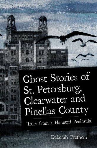 Ghost Stories of St. Petersburg, Clearwater and Pinellas County: Tales from a Haunted Peninsula (Haunted America) ()