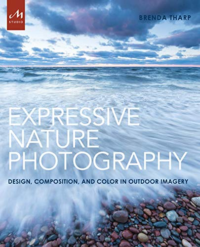 Expressive Nature Photography: Design, Composition, and Color in Outdoor Imagery