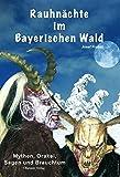 Rauhnächte im Bayerischen Wald: Mythen, Orakel, Sagen und Brauchtum