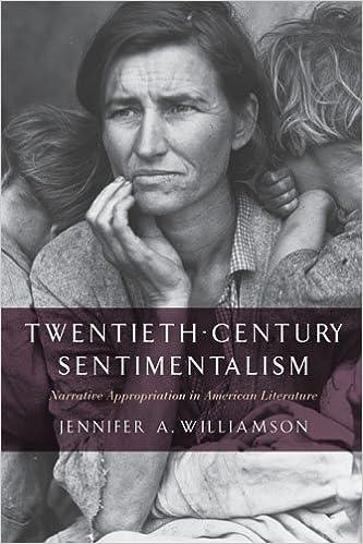 Twentieth-Century Sentimentalism: Narrative Appropriation in American Literature (The American Literatures Initiative)