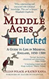 The Middle Ages Unlocked: A Guide to Life in Medieval England, 1050–1300