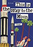 This Is the Way to the Moon, Miroslav Sasek, 0789318423