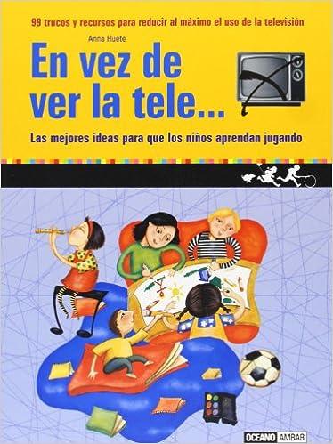 En vez de ver la tele...: 99 trucos y recursos para reducir al máximo el uso de la televisión Parenting: Amazon.es: Huete, Anna: Libros