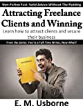 Attracting Freelance Clients and Winning (You're a Full-Time Writer, Now What? Book 2) offers