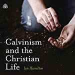 Calvinism and the Christian Life Teaching Series | Ian Hamilton