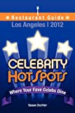 2012 Celebrity Hotspots Los Angeles Restaurant Guide, Susan Zechter, 0615599575