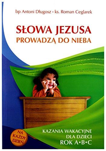 SĹowa Jezusa ProwadzÄ Do Nieba Kazania Dla Dzieci Rok A,B,C - Bp Antoni DĹugosz, Ks Roman Ceglarek [KSIÄĹťKA] Bp Antoni DĹugosz