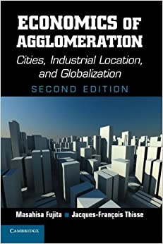 Economics of Agglomeration: Cities, Industrial Location, and Globalization by Fujita, Masahisa, Thisse, Jacques-François 2nd edition (2013)