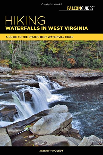 Hiking Waterfalls in West Virginia: A Guide to the State's Best Waterfall Hikes (Best Hiking In West Virginia)