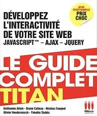 Développez l'interactivité de votre site web : JavaScript - Ajax - jQuery par Guillaume Allain